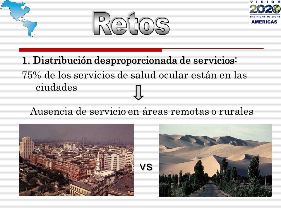 1. Distribución desproporcionada de servicios: 75% de los servicios de salud ocular están en las ciudades Ausencia de servicio en áreas remotas o rura