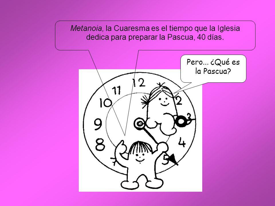 Metanoia, la Cuaresma es el tiempo que la Iglesia dedica para preparar la Pascua, 40 días. Pero... ¿Qué es la Pascua?