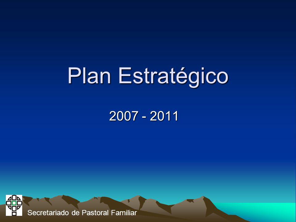 Plan Estratégico 2007 - 2011 Secretariado de Pastoral Familiar