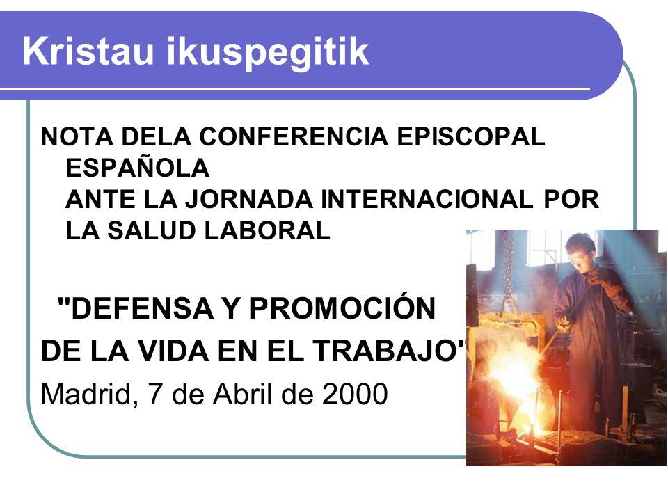 Kristau ikuspegitik NOTA DELA CONFERENCIA EPISCOPAL ESPAÑOLA ANTE LA JORNADA INTERNACIONAL POR LA SALUD LABORAL DEFENSA Y PROMOCIÓN DE LA VIDA EN EL TRABAJO Madrid, 7 de Abril de 2000