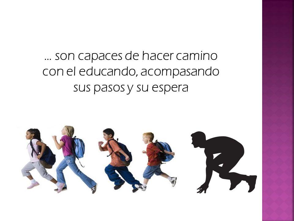 … son capaces de hacer camino con el educando, acompasando sus pasos y su espera
