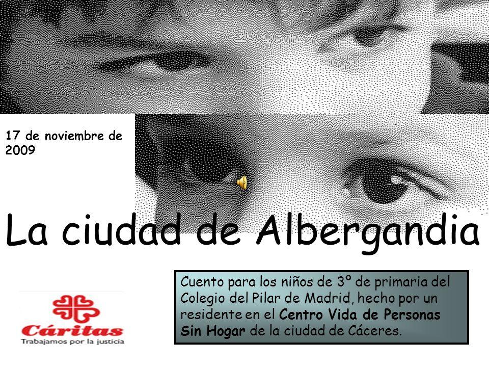 La ciudad de Albergandia Cuento para los niños de 3º de primaria del Colegio del Pilar de Madrid, hecho por un residente en el Centro Vida de Personas