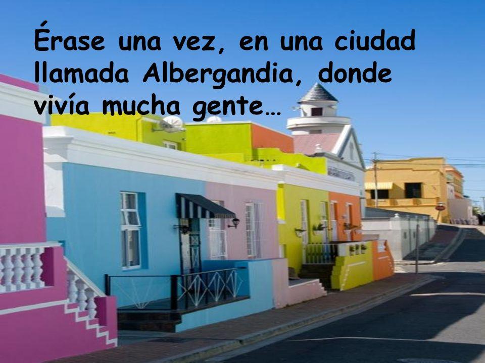 Érase una vez, en una ciudad llamada Albergandia, donde vivía mucha gente…