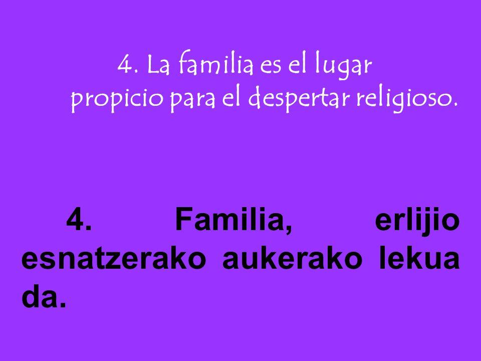 4. La familia es el lugar propicio para el despertar religioso.