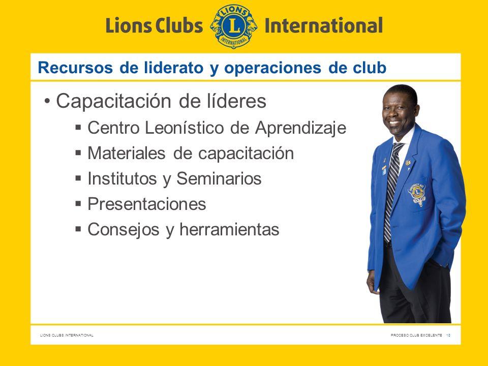 LIONS CLUBS INTERNATIONAL PROCESO CLUB EXCELENTE 13 Recursos de liderato y operaciones de club Capacitación de líderes Centro Leonístico de Aprendizaj