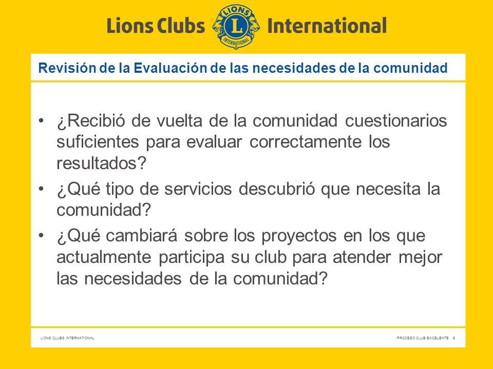 LIONS CLUBS INTERNATIONAL PROCESO CLUB EXCELENTE 5 Revisión de la Evaluación de las necesidades de la comunidad ¿Recibió de vuelta de la comunidad cue