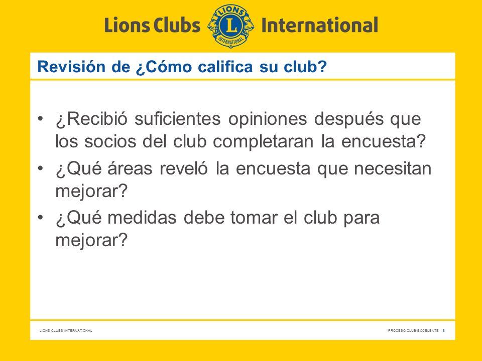LIONS CLUBS INTERNATIONAL PROCESO CLUB EXCELENTE 6 Revisión de ¿Cómo califica su club? ¿Recibió suficientes opiniones después que los socios del club