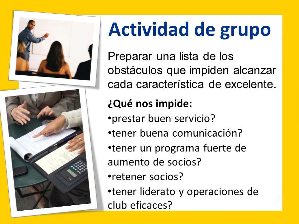Actividad de grupo Preparar una lista de los obstáculos que impiden alcanzar cada característica de excelente. ¿Qué nos impide: prestar buen servicio?