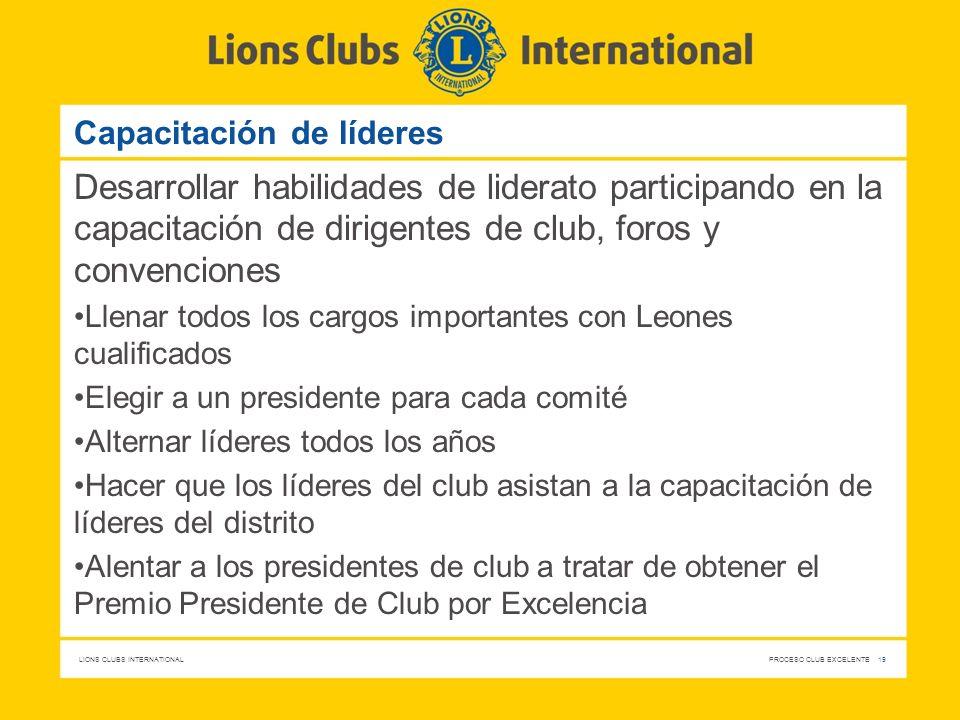 LIONS CLUBS INTERNATIONAL PROCESO CLUB EXCELENTE 19 Capacitación de líderes Desarrollar habilidades de liderato participando en la capacitación de dir
