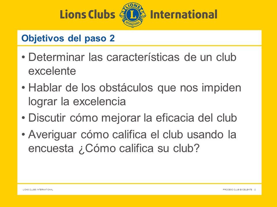 LIONS CLUBS INTERNATIONAL PROCESO CLUB EXCELENTE 2 Objetivos del paso 2 Determinar las características de un club excelente Hablar de los obstáculos q