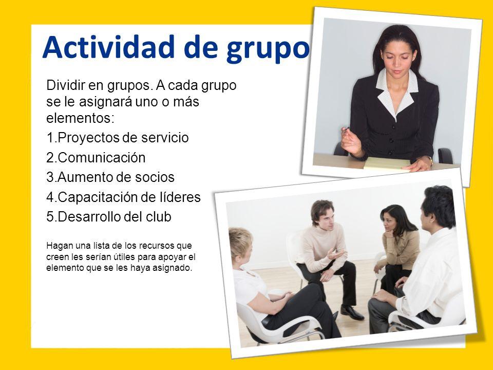 Actividad de grupo Dividir en grupos. A cada grupo se le asignará uno o más elementos: 1.Proyectos de servicio 2.Comunicación 3.Aumento de socios 4.Ca