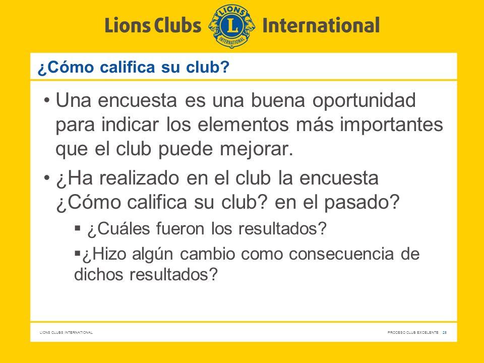 LIONS CLUBS INTERNATIONAL PROCESO CLUB EXCELENTE 25 ¿Cómo califica su club? Una encuesta es una buena oportunidad para indicar los elementos más impor
