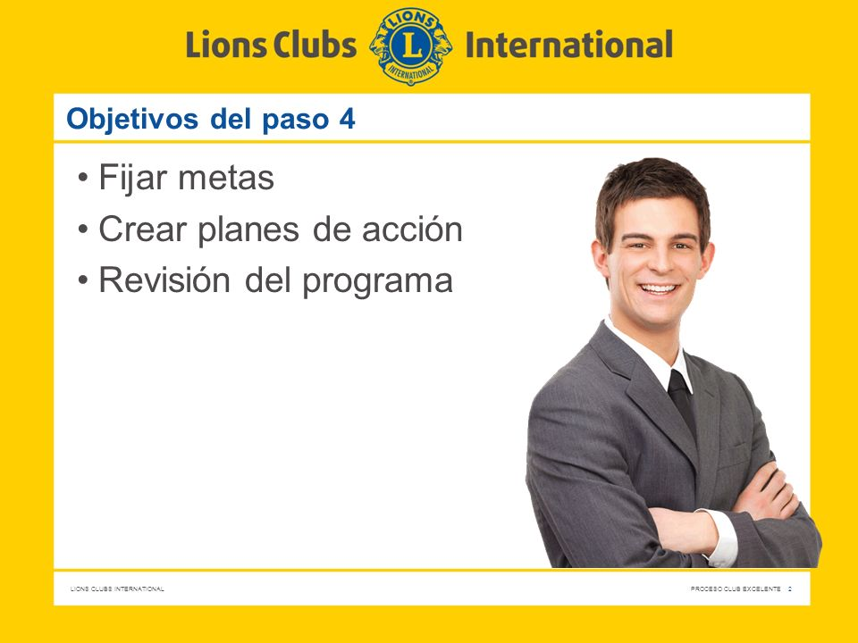 LIONS CLUBS INTERNATIONAL PROCESO CLUB EXCELENTE 13 Aplicar lo que ha aprendido Decida como club qué metas y planes de acción correspondientes puede completar.
