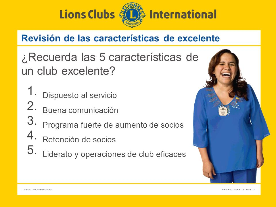 LIONS CLUBS INTERNATIONAL PROCESO CLUB EXCELENTE 3 Revisión de las características de excelente ¿Recuerda las 5 características de un club excelente?