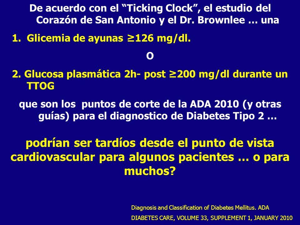 De acuerdo con el Ticking Clock, el estudio del Corazón de San Antonio y el Dr. Brownlee … una 1.Glicemia de ayunas 126 mg/dl. O 2. Glucosa plasmática