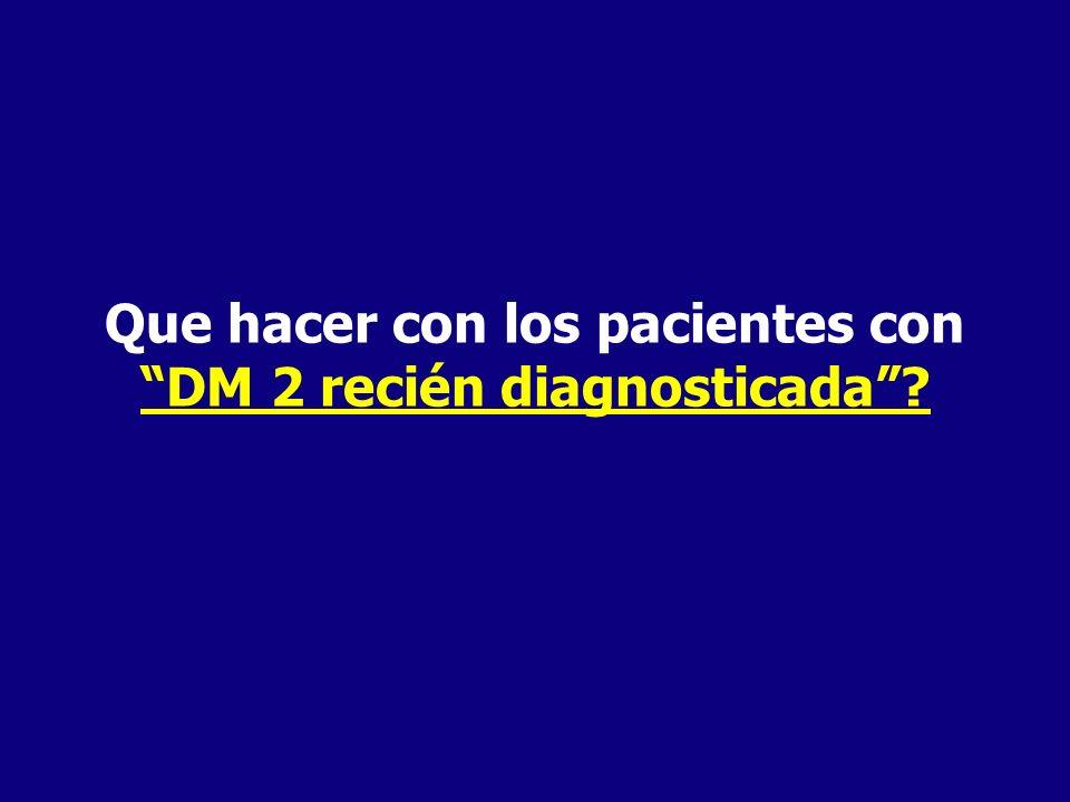 Que hacer con los pacientes con DM 2 recién diagnosticada?