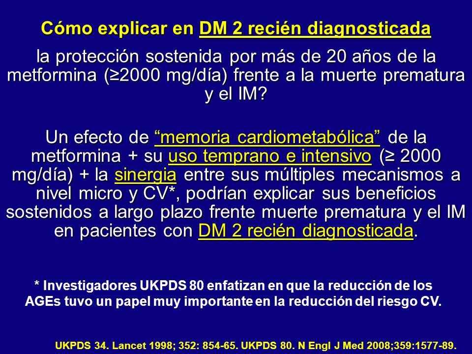 UKPDS 34. Lancet 1998; 352: 854-65. UKPDS 80. N Engl J Med 2008;359:1577-89. Un efecto de memoria cardiometabólica de la metformina + su uso temprano