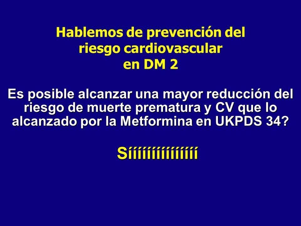 Hablemos de prevención del riesgo cardiovascular en DM 2 Es posible alcanzar una mayor reducción del riesgo de muerte prematura y CV que lo alcanzado