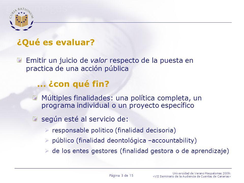 Página 3 de 15 Universidad de Verano Maspalomas 2009: «VII Seminario de la Audiencia de Cuentas de Canarias» ¿Qué es evaluar? Emitir un juicio de valo