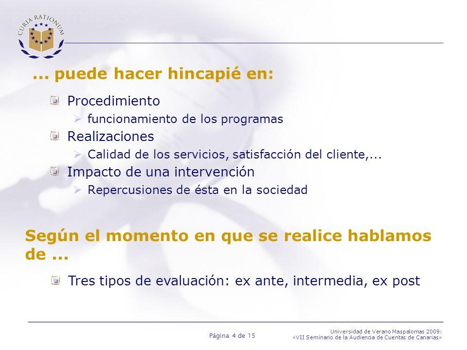 Página 5 de 15 Universidad de Verano Maspalomas 2009: «VII Seminario de la Audiencia de Cuentas de Canarias» Dificultades conceptuales de la evaluación Escala de tiempo de la evaluación Problema de demarcación del ámbito de la evaluación Demostración de las relaciones de causalidad Disponibilidad y calidad de los datos necesarios para la evaluación