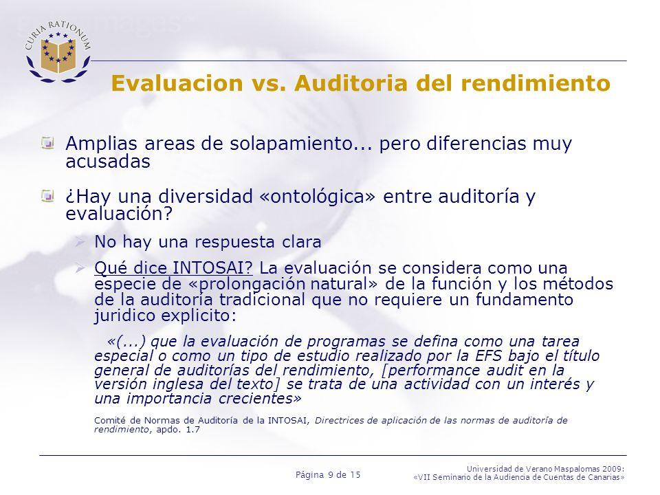 Página 9 de 15 Universidad de Verano Maspalomas 2009: «VII Seminario de la Audiencia de Cuentas de Canarias» Evaluacion vs. Auditoria del rendimiento