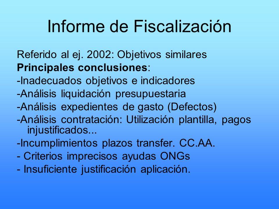 Informe de Fiscalización Referido al ej. 2002: Objetivos similares Principales conclusiones: -Inadecuados objetivos e indicadores -Análisis liquidació