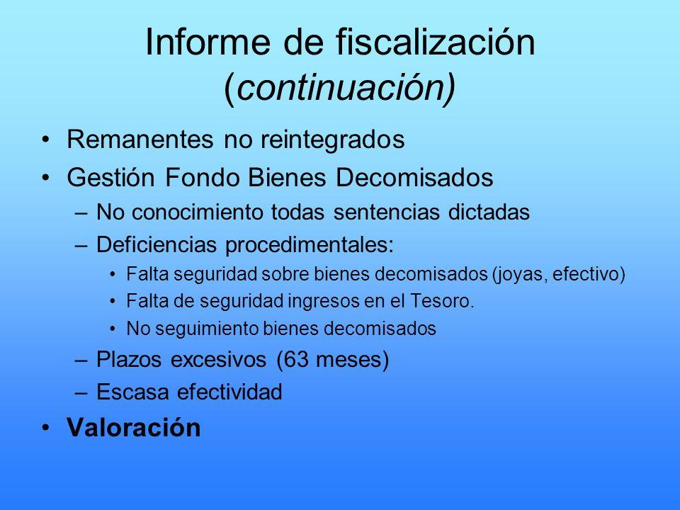 Informe de fiscalización (continuación) Remanentes no reintegrados Gestión Fondo Bienes Decomisados –No conocimiento todas sentencias dictadas –Defici