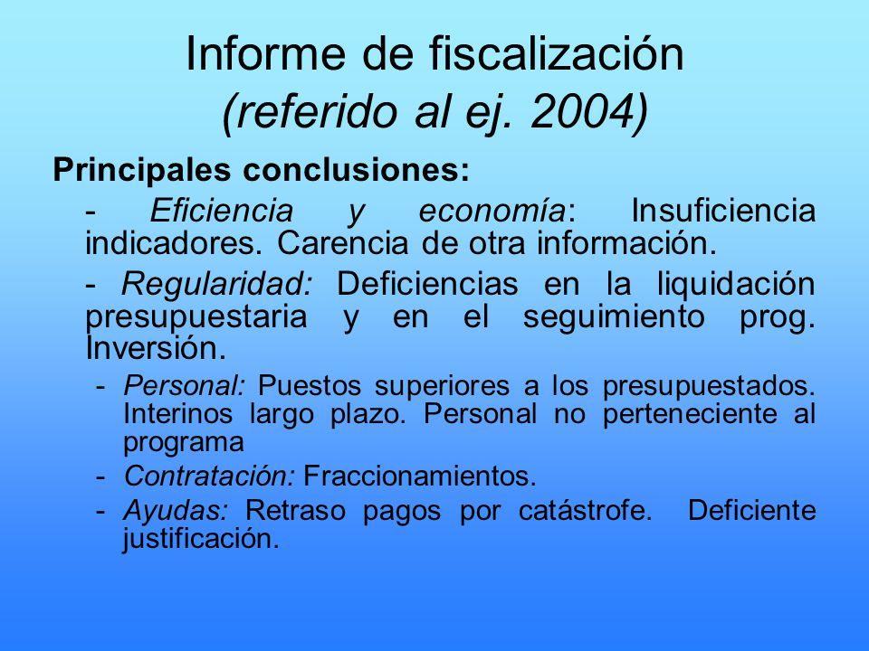 Informe de fiscalización (referido al ej. 2004) Principales conclusiones: - Eficiencia y economía: Insuficiencia indicadores. Carencia de otra informa