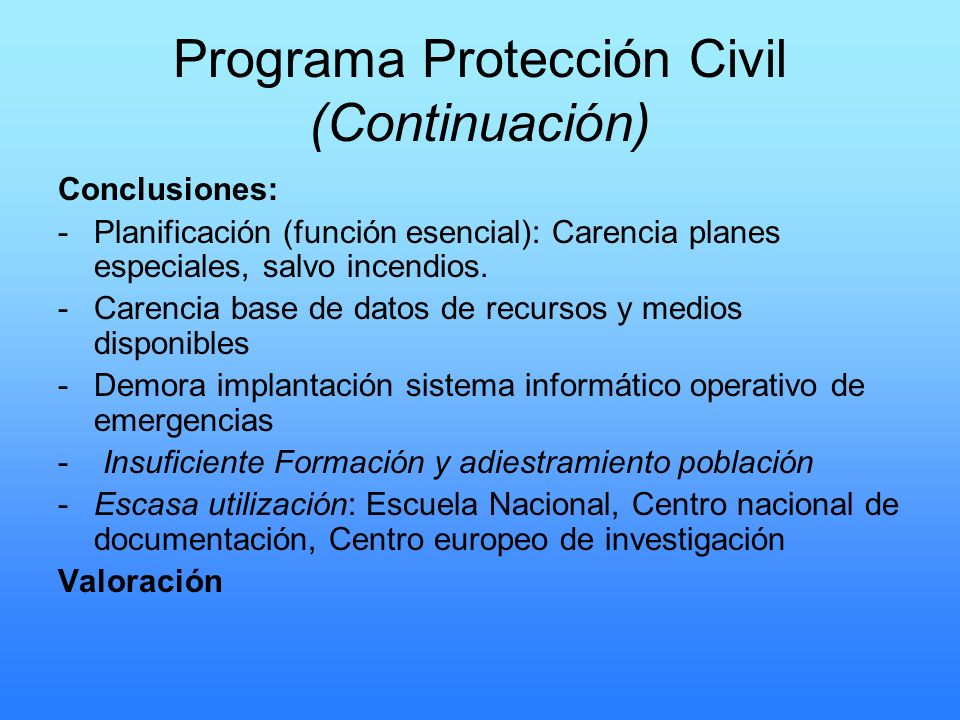 Programa Protección Civil (Continuación) Conclusiones: -Planificación (función esencial): Carencia planes especiales, salvo incendios. -Carencia base