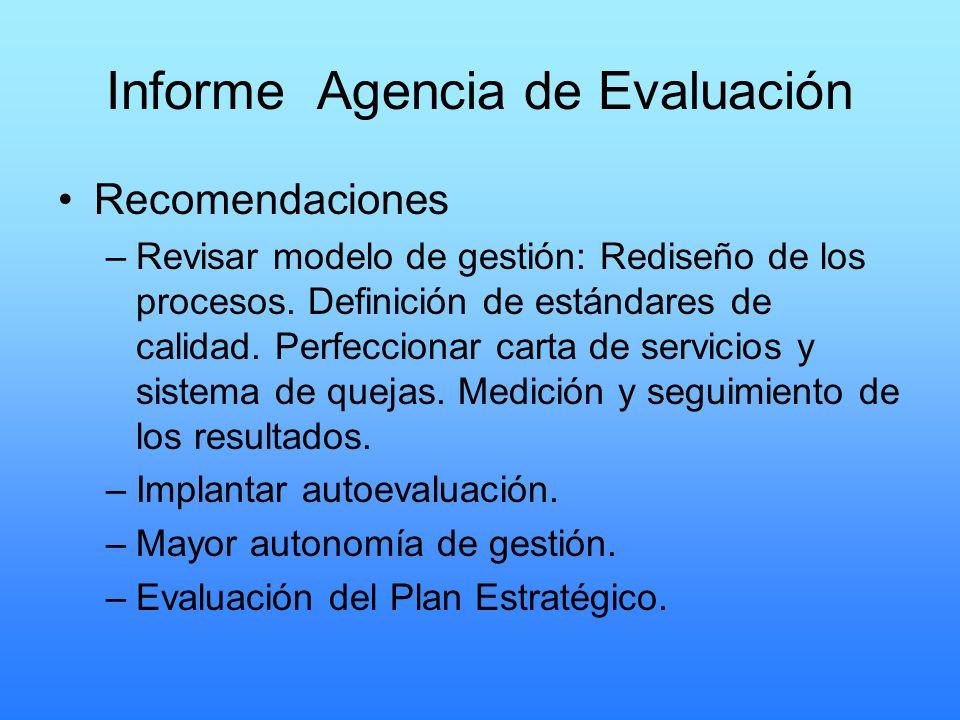 Informe Agencia de Evaluación Recomendaciones –Revisar modelo de gestión: Rediseño de los procesos. Definición de estándares de calidad. Perfeccionar