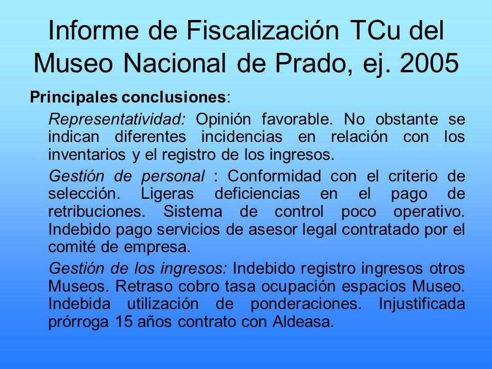 Informe de Fiscalización TCu del Museo Nacional de Prado, ej. 2005 Principales conclusiones: Representatividad: Opinión favorable. No obstante se indi