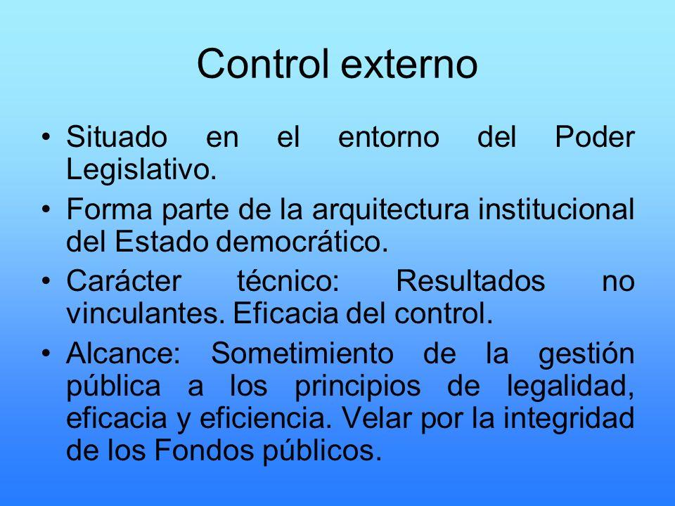 Control externo Situado en el entorno del Poder Legislativo. Forma parte de la arquitectura institucional del Estado democrático. Carácter técnico: Re