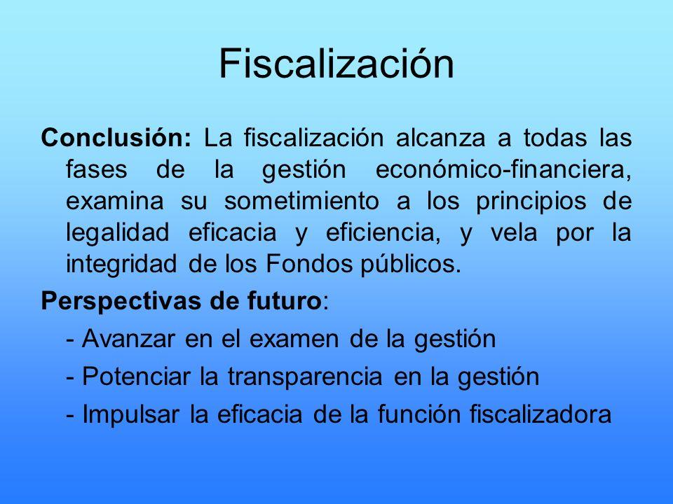 Fiscalización Conclusión: La fiscalización alcanza a todas las fases de la gestión económico-financiera, examina su sometimiento a los principios de l