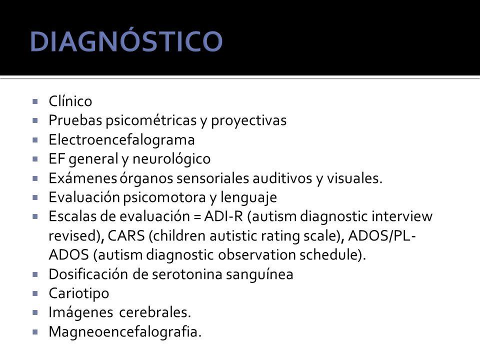 Clínico Pruebas psicométricas y proyectivas Electroencefalograma EF general y neurológico Exámenes órganos sensoriales auditivos y visuales.