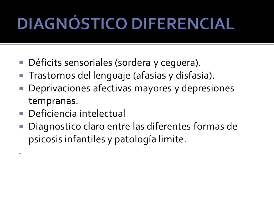 Déficits sensoriales (sordera y ceguera).Trastornos del lenguaje (afasias y disfasia).