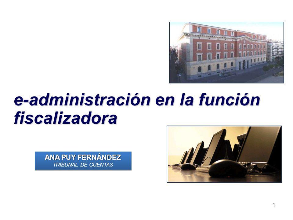 1 e-administración en la función fiscalizadora ANA PUY FERNÁNDEZ TRIBUNAL DE CUENTAS ANA PUY FERNÁNDEZ TRIBUNAL DE CUENTAS