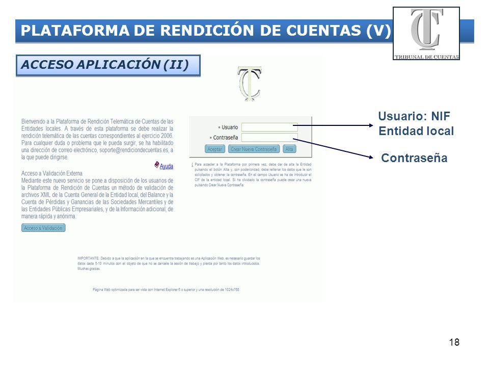 18 PLATAFORMA DE RENDICIÓN DE CUENTAS (V) ACCESO APLICACIÓN (II) Usuario: NIF. Entidad local Contraseña