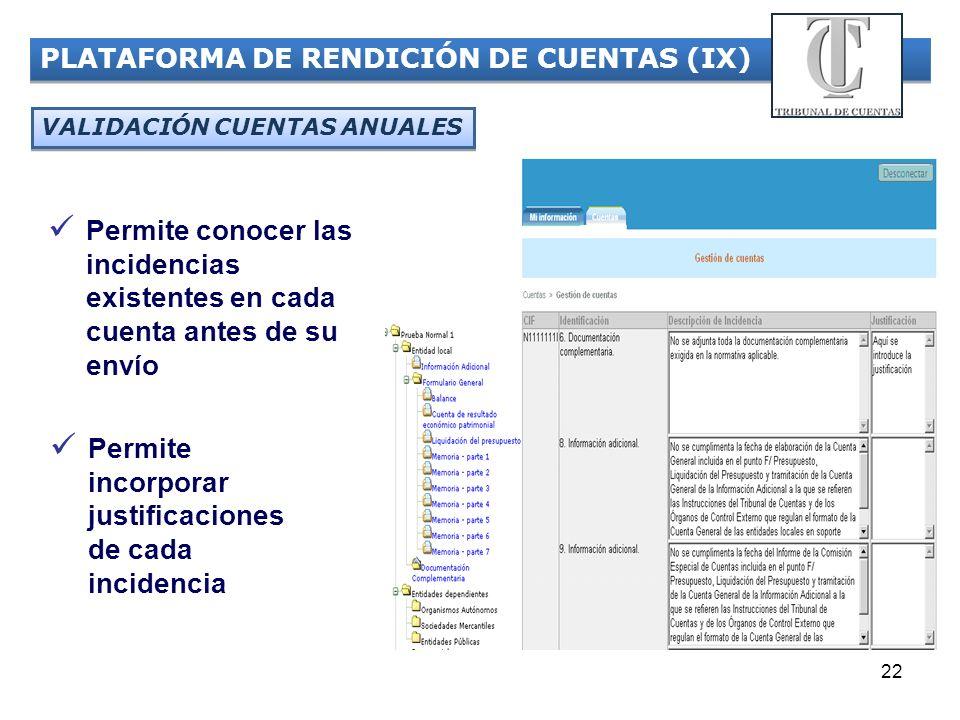 22 PLATAFORMA DE RENDICIÓN DE CUENTAS (IX) Permite conocer las incidencias existentes en cada cuenta antes de su envío Permite incorporar justificacio