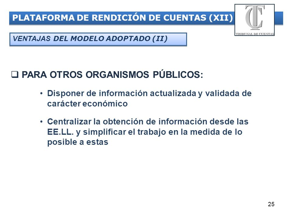 25 PLATAFORMA DE RENDICIÓN DE CUENTAS (XII) VENTAJAS DEL MODELO ADOPTADO (II) PARA OTROS ORGANISMOS PÚBLICOS: Disponer de información actualizada y va