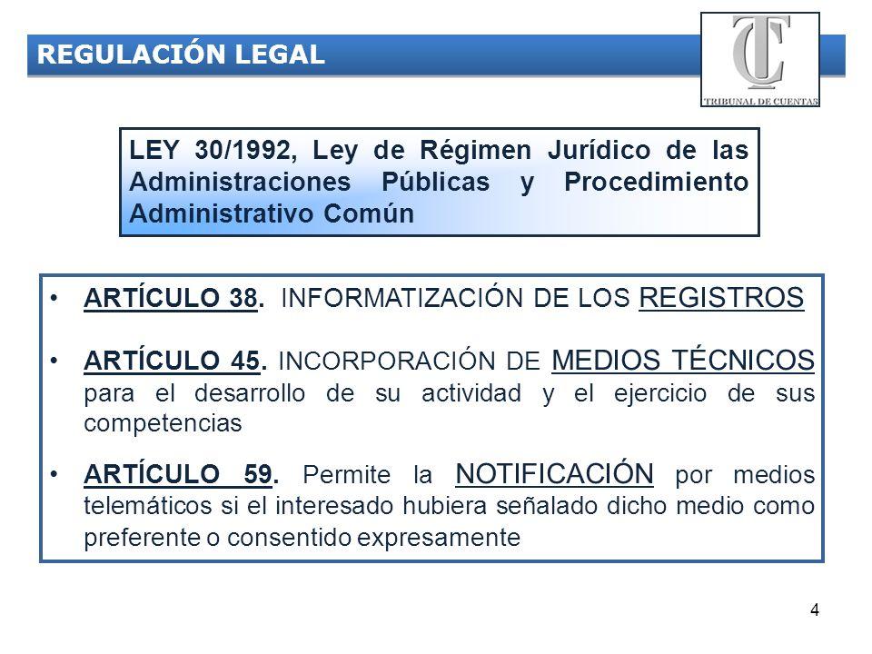 4 REGULACIÓN LEGAL LEY 30/1992, Ley de Régimen Jurídico de las Administraciones Públicas y Procedimiento Administrativo Común ARTÍCULO 38. INFORMATIZA