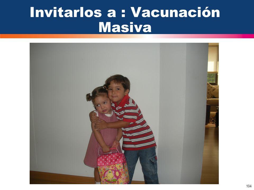 104 Invitarlos a : Vacunación Masiva