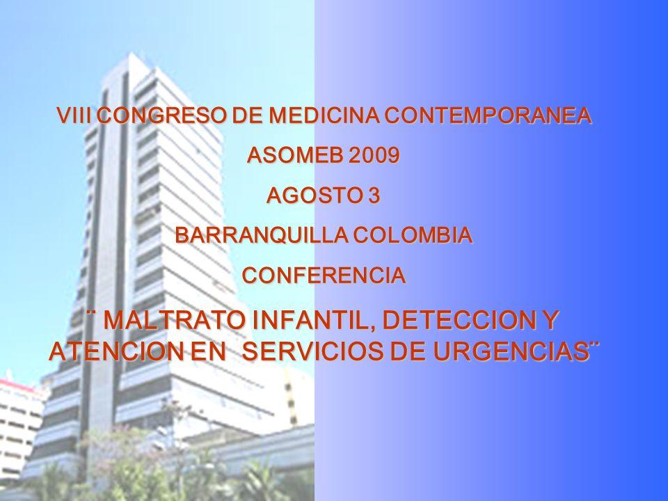 VIII CONGRESO DE MEDICINA CONTEMPORANEA ASOMEB 2009 AGOSTO 3 BARRANQUILLA COLOMBIA CONFERENCIA ¨ MALTRATO INFANTIL, DETECCION Y ATENCION EN SERVICIOS