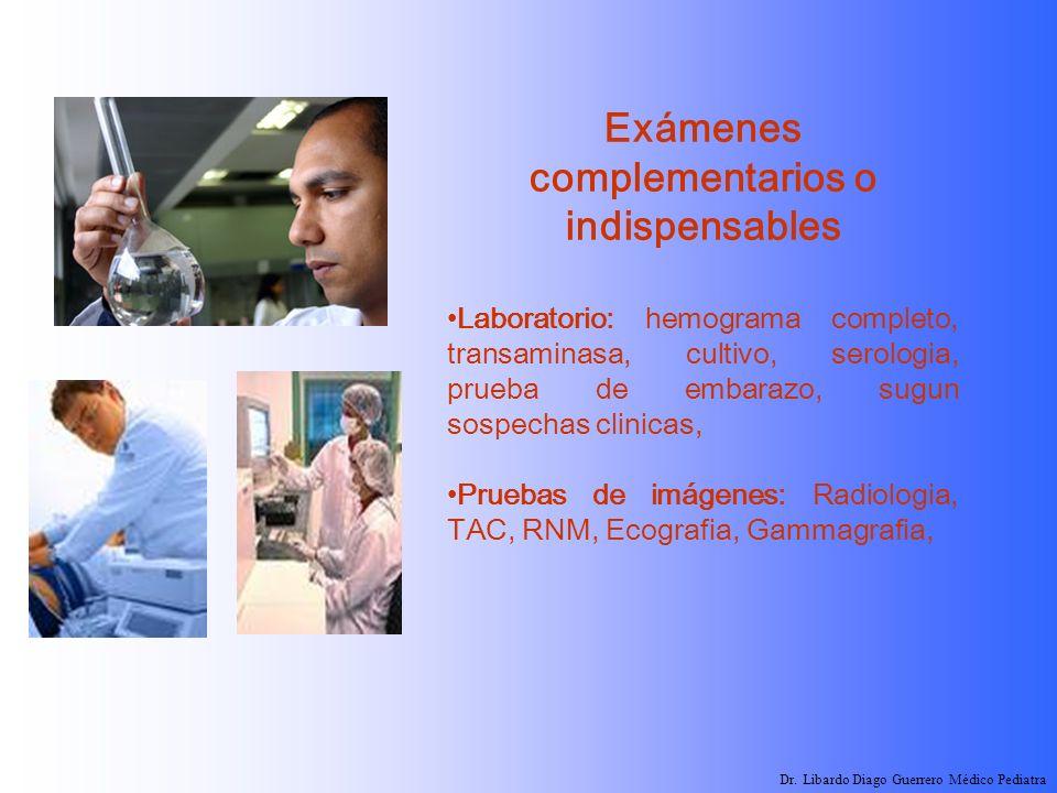 Exámenes complementarios o indispensables Laboratorio: hemograma completo, transaminasa, cultivo, serologia, prueba de embarazo, sugun sospechas clini