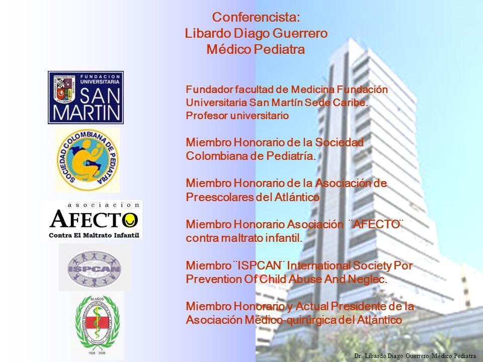 Dr. Libardo Diago Guerrero Médico Pediatra Conferencista: Libardo Diago Guerrero Médico Pediatra Fundador facultad de Medicina Fundación Universitaria