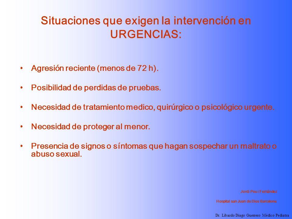 Situaciones que exigen la intervención en URGENCIAS: Agresión reciente (menos de 72 h). Posibilidad de perdidas de pruebas. Necesidad de tratamiento m