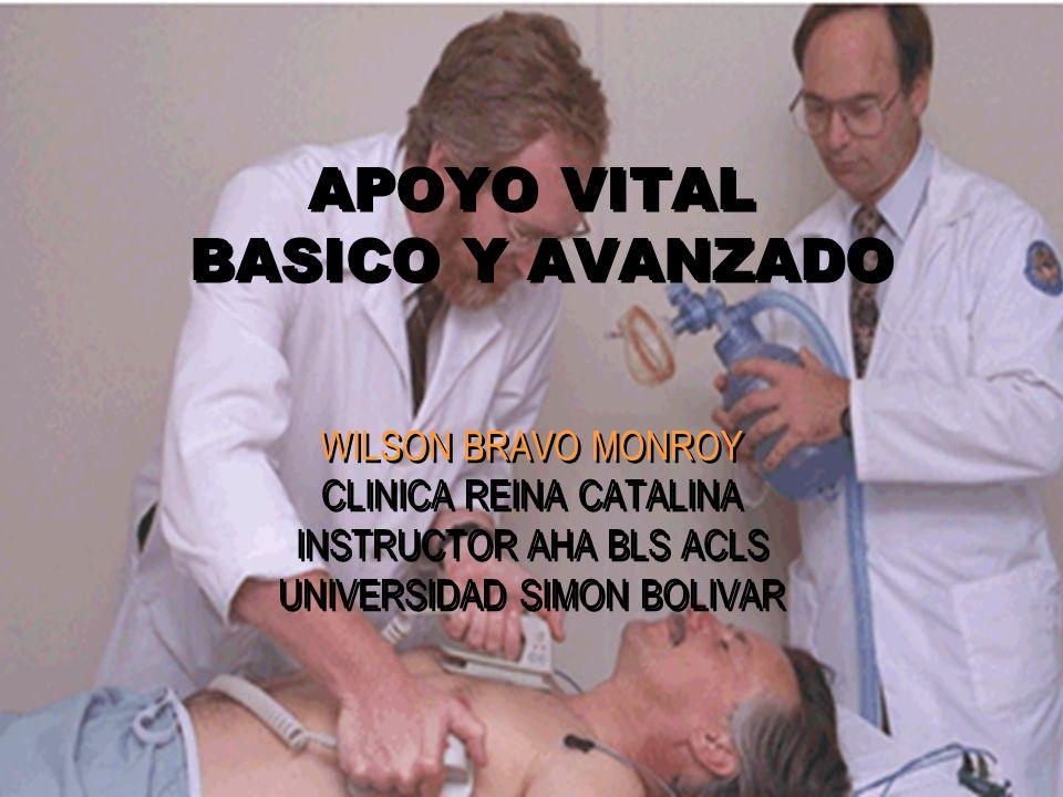 APOYO VITAL BASICO Y AVANZADO WILSON BRAVO MONROY CLINICA REINA CATALINA INSTRUCTOR AHA BLS ACLS UNIVERSIDAD SIMON BOLIVAR WILSON BRAVO MONROY CLINICA