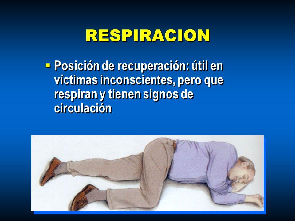 RESPIRACION Posición de recuperación: útil en víctimas inconscientes, pero que respiran y tienen signos de circulación