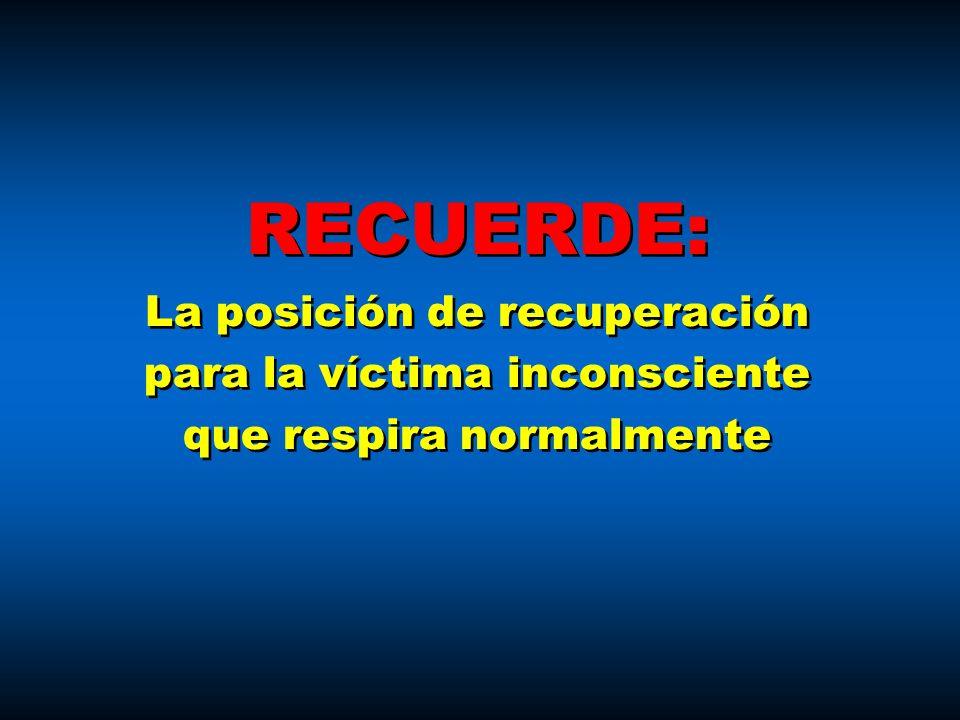 RECUERDE: La posición de recuperación para la víctima inconsciente que respira normalmente