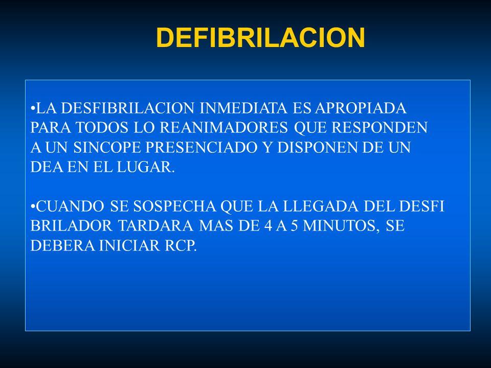 DEFIBRILACION LA DESFIBRILACION INMEDIATA ES APROPIADA PARA TODOS LO REANIMADORES QUE RESPONDEN A UN SINCOPE PRESENCIADO Y DISPONEN DE UN DEA EN EL LU