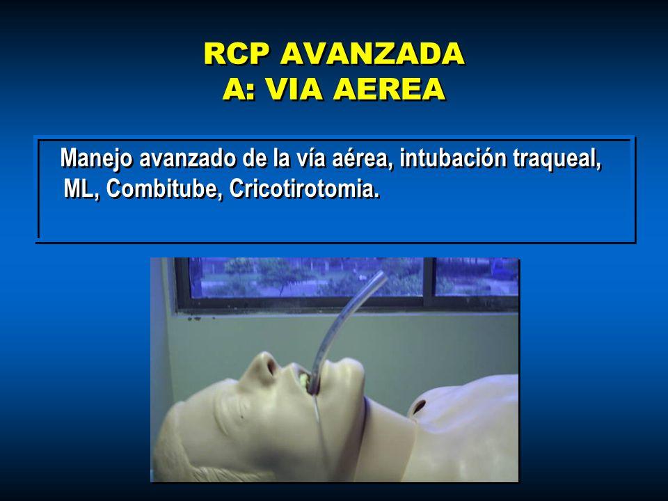 RCP AVANZADA A: VIA AEREA Manejo avanzado de la vía aérea, intubación traqueal, ML, Combitube, Cricotirotomia.